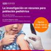 WEBINAR: La investigación en vacunas para población pediátrica